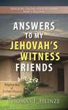 Answers to my Jehovah's Witness Friends by Thomas F. Heinze