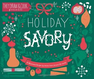 Holiday Savory: 30 Illustrated Holiday Recipes by Artists from Around the World