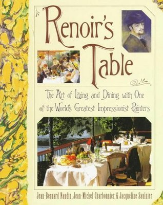 Renoir's Table: The Art of Living and Dining with One of the World's Greatest Impressionist Painters