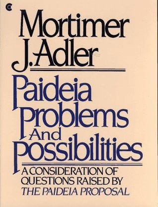 Paideia Problems And Possibilities By Mortimer J Adler