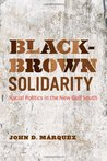 Black-Brown Solidarity: Racial Politics in the New Gulf South
