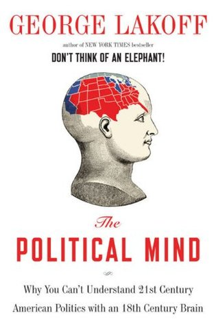 The Political Mind: Why You Can\'t Understand 21st-Century American ...