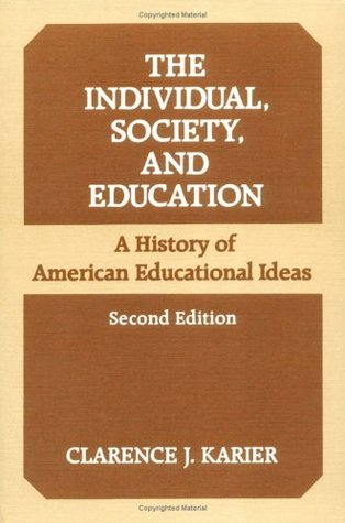 The Individual, Society, and Education: A HISTORY OF AMERICAN EDUCATIONAL IDEAS