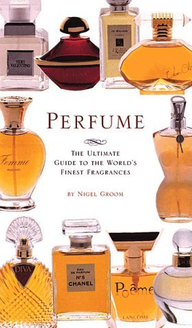 Perfume: The Ultimate Guide to the World's Finest Fragrances