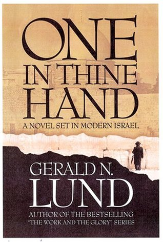 One in Thine Hand by Gerald N. Lund