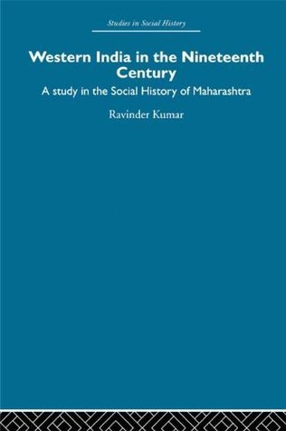 Western India in the Nineteenth Century: A study in the social history of Maharashtra (Studies in Social History