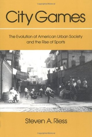 City Games: The Evolution of American Urban Society and the Rise of Sports