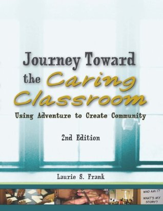 Journey Toward the Caring Classroom 2nd Edition: Using Adventure to Create Community