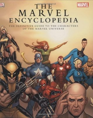 The Marvel Comics Encyclopedia: A Complete Guide to the Characters of the Marvel Univers