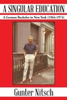 A Singular Education: A German Bachelor in New York (1964-1974)