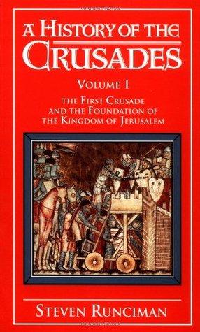 A History of the Crusades, Vol. I by Steven Runciman