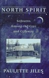 North Spirit: Sojourns Among the Cree and Ojibway