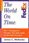 The World on Time: The 11 Management Principles That Made FedEx an Overnight Sensation