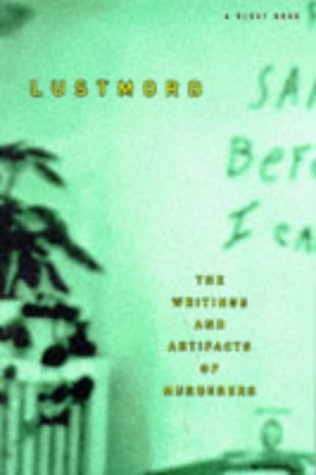 Lustmord: The Writings and Artifacts of Murderers