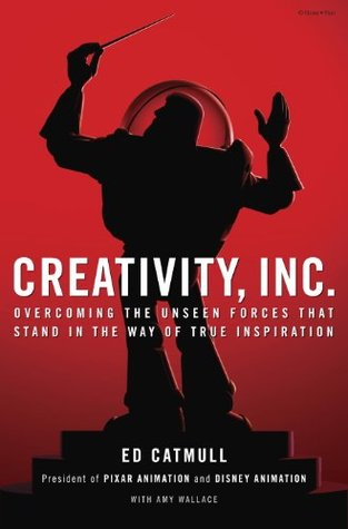 Goodreads | Creativity, Inc.: Overcoming the Unseen Forces That Stand in the Way of True Inspiration