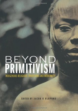 beyond-primitivism-indigenous-religious-traditions-and-modernity