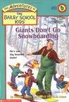 Giants Don't Go Snowboarding (The Adventures of the Bailey School Kids, #33)