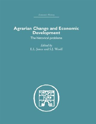 Agrarian Change and Economic Development: The Historical Problems (Economic History)