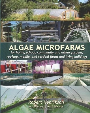Algae Microfarms: for home, school, community and urban gardens, rooftop, mobile and vertical farms and living buildings