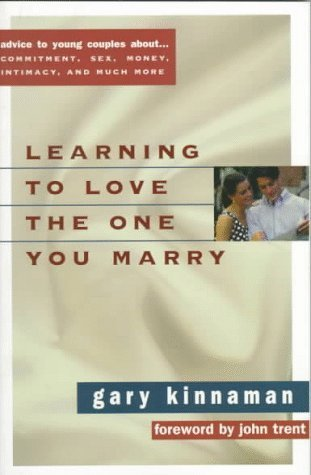Learning to Love the One You Marry: Advice to Young Couples about Commitment, Sex, Money, Intimacy, and Much More