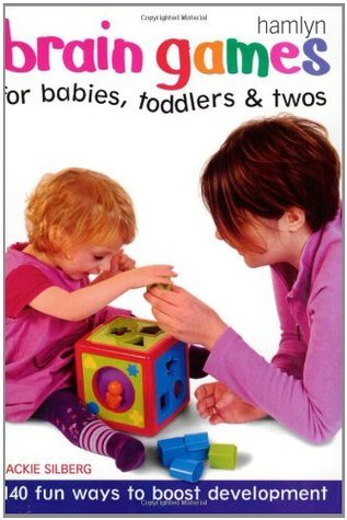 Brain Games for Babies, Toddlers  Twos: 140 Fun Ways to Boost Development