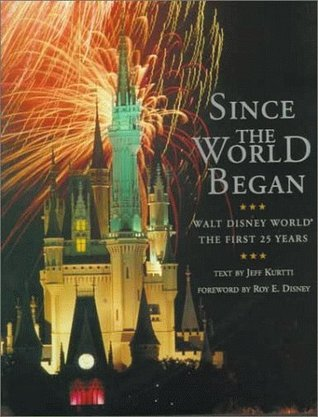 Since the World Began: Walt Disney World--The First 25 Years