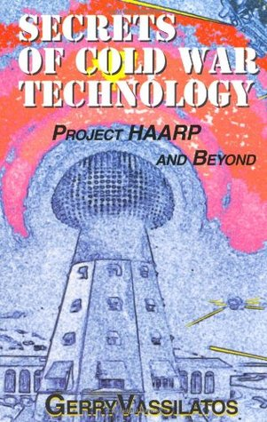 Secrets of Cold War Technology by Gerry Vassilatos