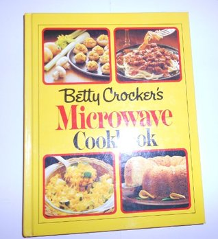 Betty Crockers Microwave Cookbook: The Only Book a Microwave Cook Needs