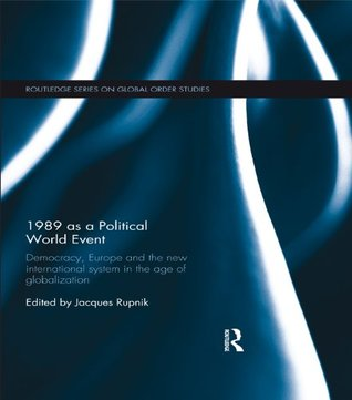 1989 as a Political World Event: Democracy, Europe and the New International System in the Age of Globalization