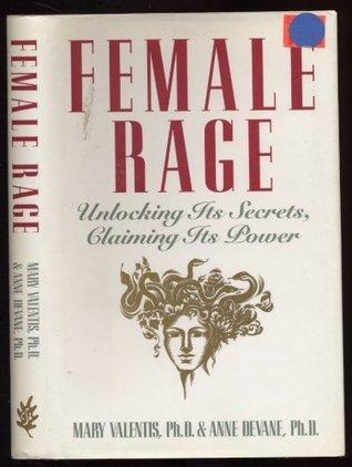 Female Rage: Unlocking Its Secrets, Claiming Its Power