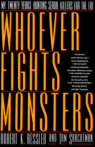 whoever-fights-monsters-a-brillant-fbi-detective-s-career-long-war-against-serial-killers