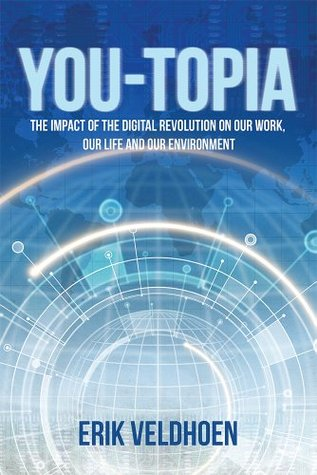 YOU-TOPIA: The Impact of the Digital Revolution on Our Work, Our Life and Our Environment