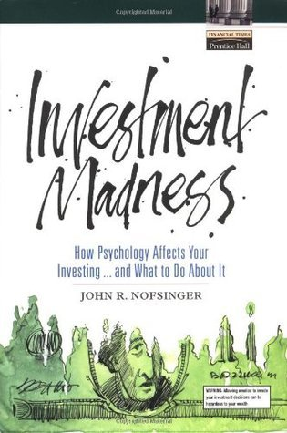 Investment Madness: How Psychology Affects Your Investing and What to Do about it (Financial Times Prentice Hall books)