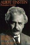 Albert Einstein, Philosopher-Scientist (Library of Living Philosophers, Vol 7)