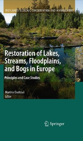 Restoration of Lakes, Streams, Floodplains, and Bogs in Europe: Principles and Case Studies
