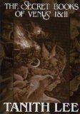 The Secret Books of Venus I & II by Tanith Lee
