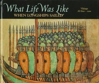 What Life Was Like When Longships Sailed: Vikings, AD 800-1100