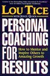 Personal Coaching for Results : How to Mentor & Inspire Others to Amazing Growth