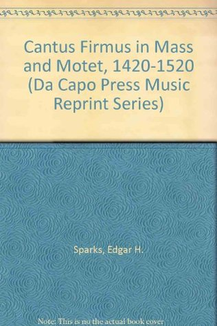Cantus Firmus In Mas And Motet 1420-1520