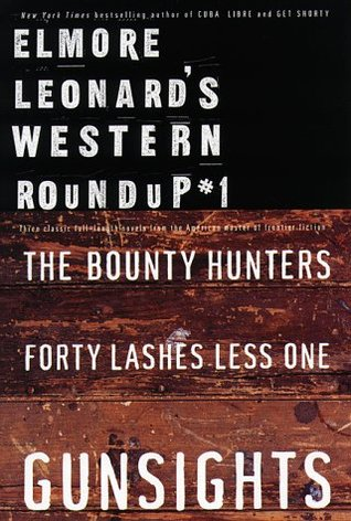 Elmore Leonard's Western Roundup #1: Bounty Hunters, Forty Lashes Less One, and Gunsights