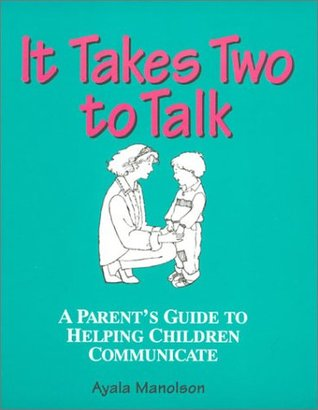 It Takes Two to Talk: A Parent's Guidebook to Helping Children Communicate