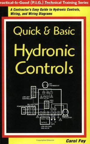Quick & Basic Hydronic Controls: A Contractor's Easy Guide to Hydronic Controls, Wiring, and Wiring Diagrams