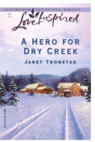A Hero for Dry Creek by Janet Tronstad