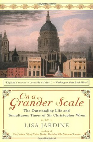 On a Grander Scale: The Outstanding Life and Tumultuous Times of Sir Christopher Wren