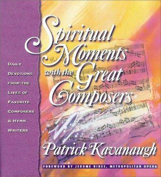 Spiritual Moments with the Great Composers: Daily Devotions from the Lives of Favorite Composers and Hymn Writers