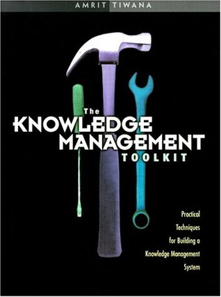 Ebook The Knowledge Management Toolkit: Practical Techniques for Building a Knowledge Management System by Amrit Tiwana PDF!