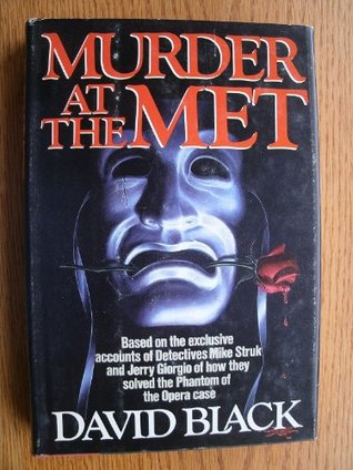 Murder at the Met: Based on the Exclusive Accounts of Detectives Mike Struk and Jerry Giorgio of How They Solved the Phantom of the Opera Case