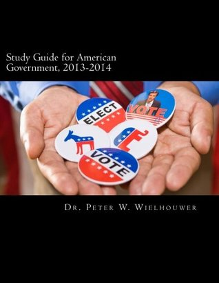 Study Guide for American Government, 2013-2014: For use with American Government: Institutions & Policies, 13th edition, by James Q. Wilson, John J. DiIulio, and Meena Bose (Boston, MA: Cengage, 2013)