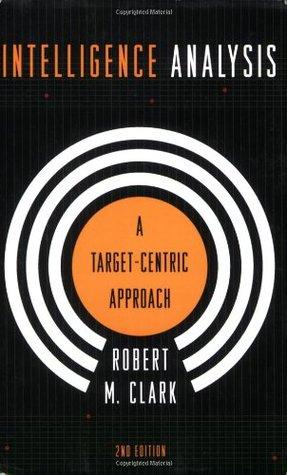Intelligence Analysis by Robert Morris Clark
