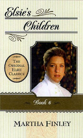 Elsie's Children (The Original Elsie Classics #6)
